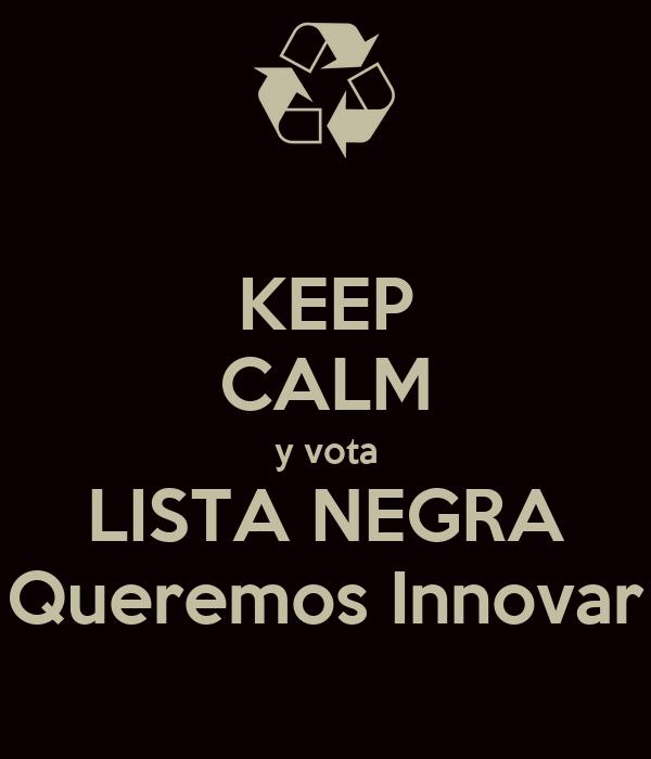 KEEP CALM y vota LISTA NEGRA Queremos Innovar