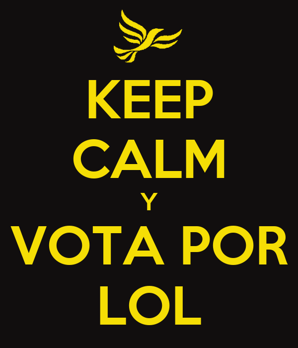 KEEP CALM Y VOTA POR LOL