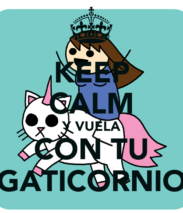 KEEP CALM Y VUELA CON TU GATICORNIO