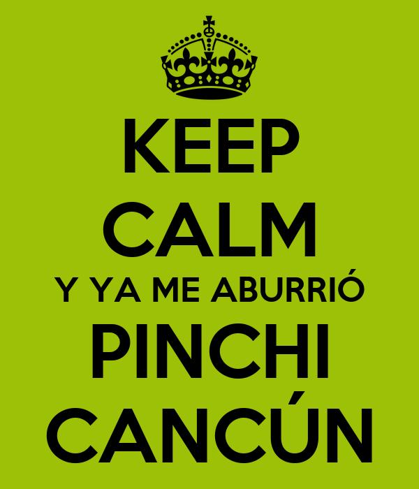 KEEP CALM Y YA ME ABURRIÓ PINCHI CANCÚN
