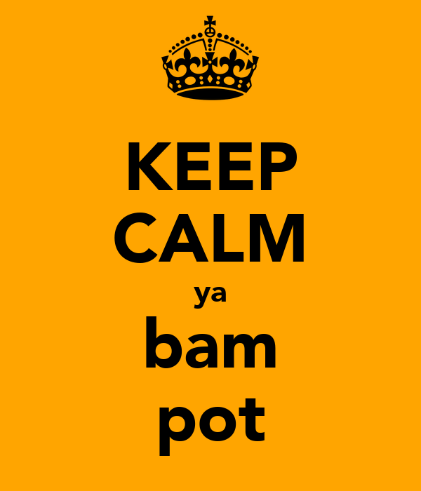 KEEP CALM ya bam pot