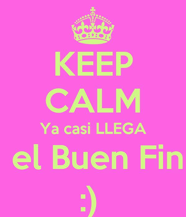 KEEP CALM Ya casi LLEGA  el Buen Fin :)