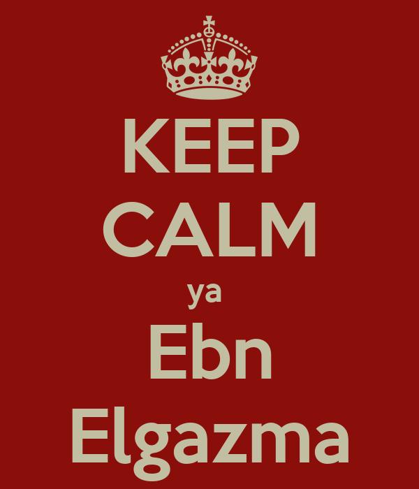 KEEP CALM ya  Ebn Elgazma