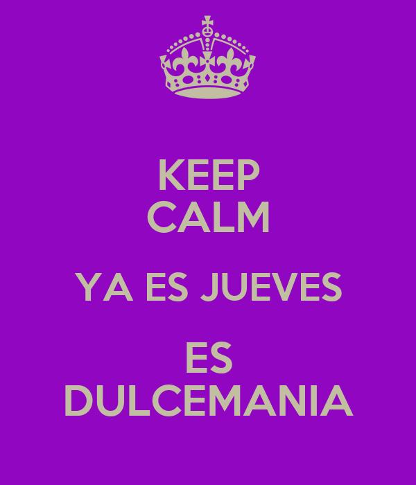 KEEP CALM YA ES JUEVES ES DULCEMANIA