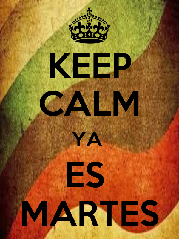 KEEP CALM YA  ES  MARTES