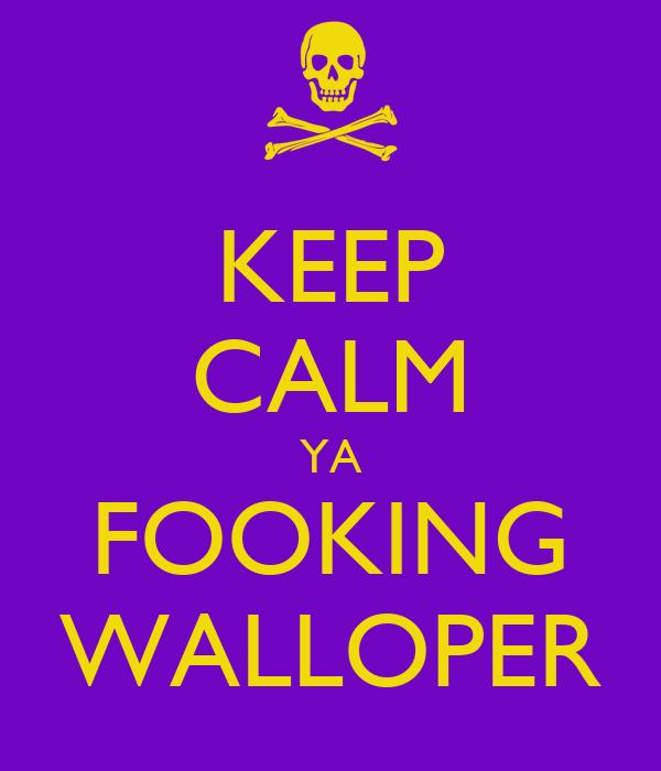 KEEP CALM YA FOOKING WALLOPER