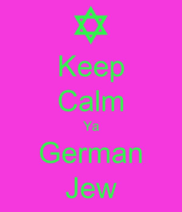 Keep Calm Ya German Jew