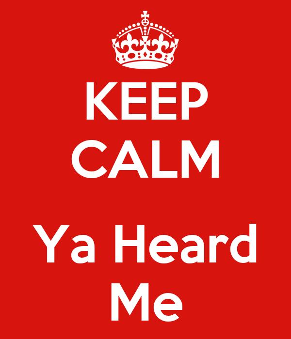 KEEP CALM  Ya Heard Me