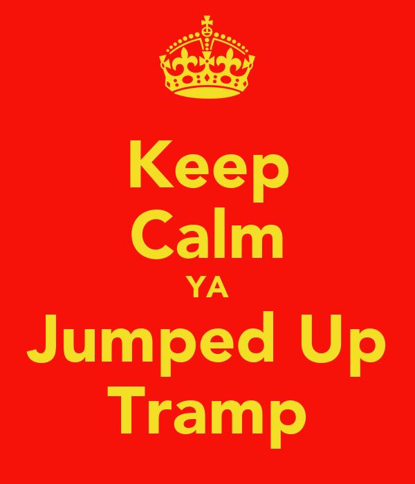 Keep Calm YA Jumped Up Tramp