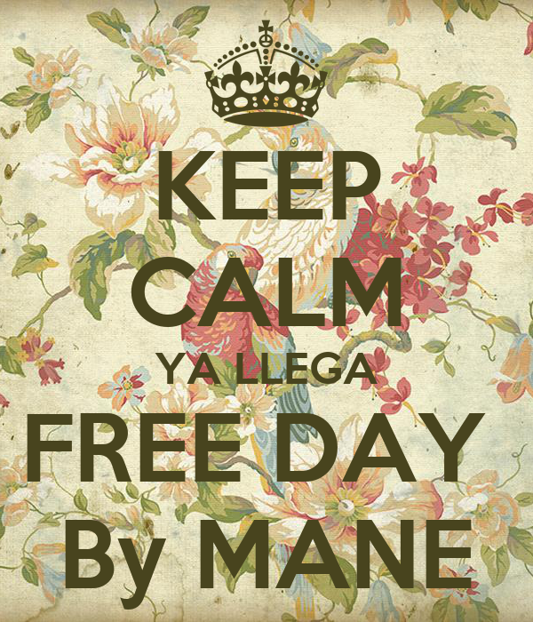 KEEP CALM YA LLEGA FREE DAY  By MANE