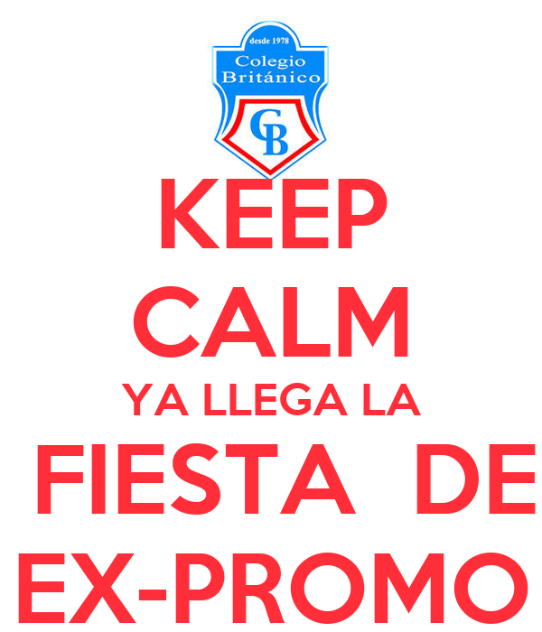 KEEP CALM YA LLEGA LA  FIESTA  DE EX-PROMO