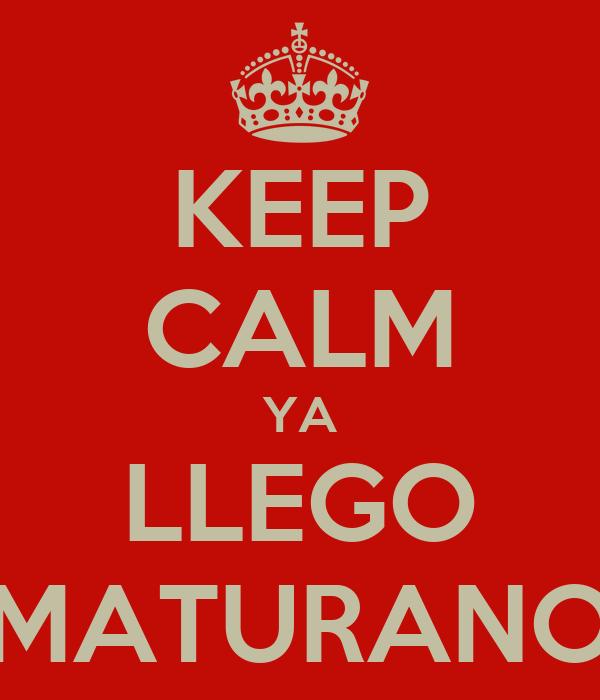 KEEP CALM YA LLEGO MATURANO