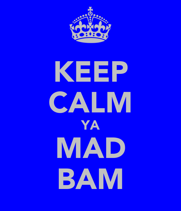 KEEP CALM YA MAD BAM