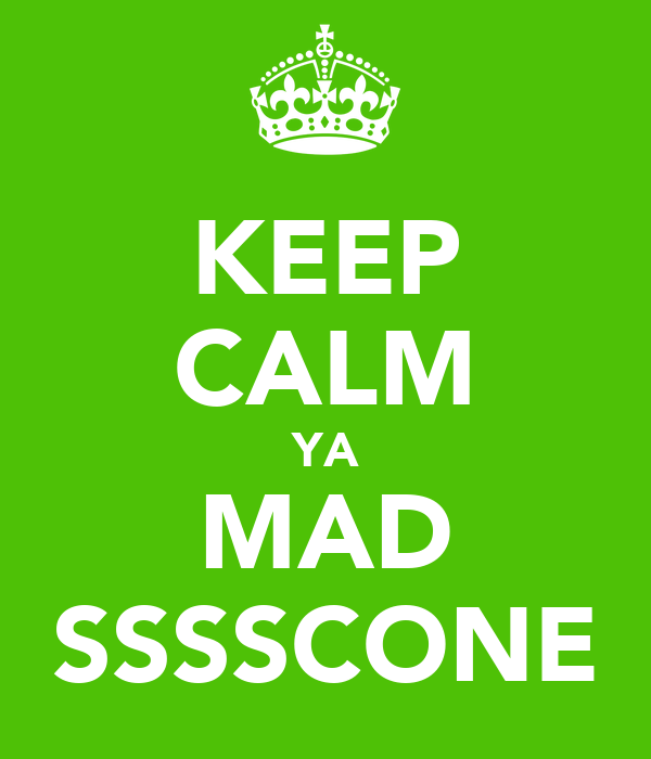 KEEP CALM YA MAD SSSSCONE