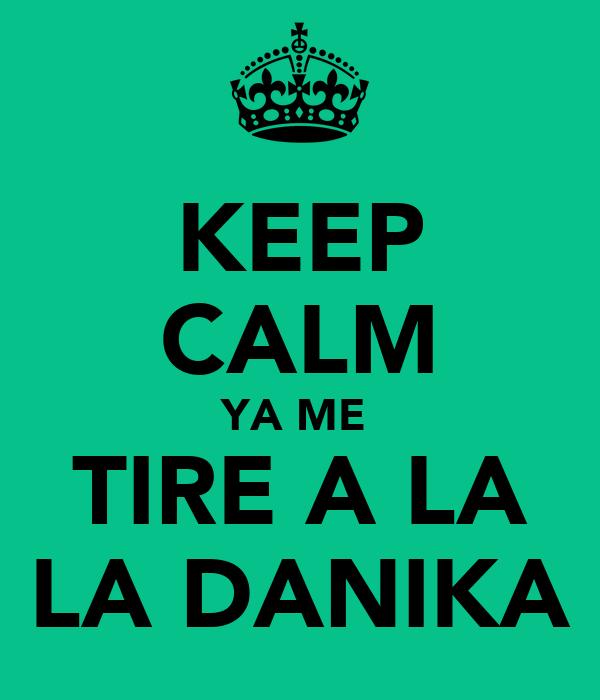 KEEP CALM YA ME  TIRE A LA LA DANIKA