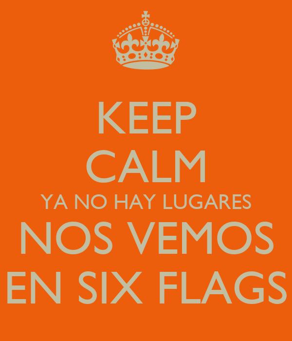 KEEP CALM YA NO HAY LUGARES NOS VEMOS EN SIX FLAGS