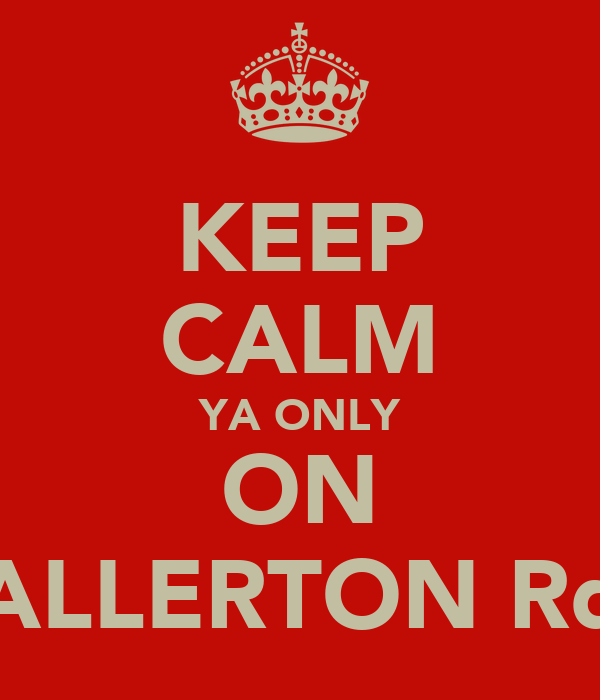 KEEP CALM YA ONLY ON ALLERTON Rd