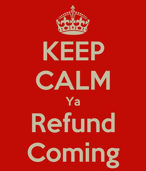 KEEP CALM Ya Refund Coming