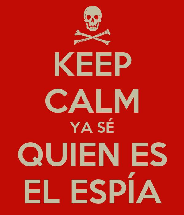 KEEP CALM YA SÉ QUIEN ES EL ESPÍA
