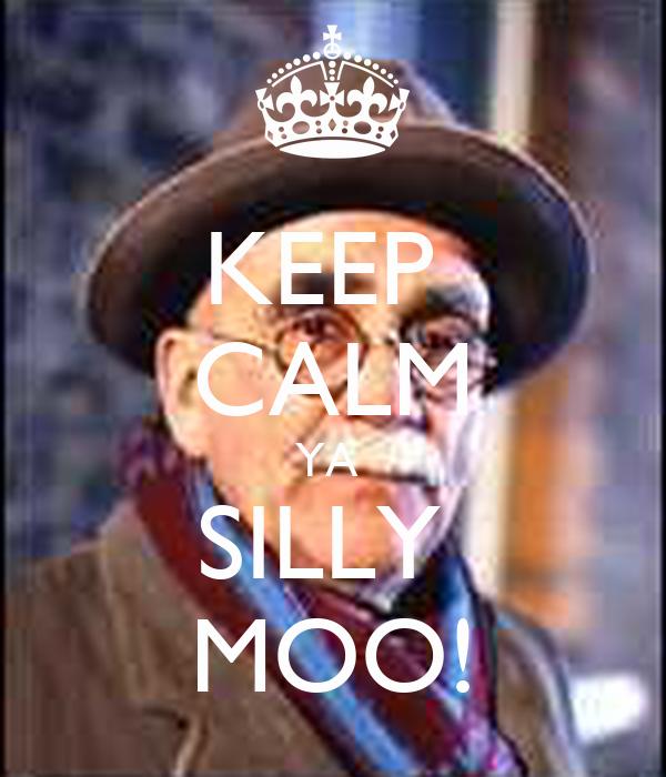 KEEP  CALM YA  SILLY  MOO!