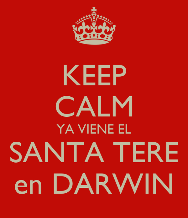 KEEP CALM YA VIENE EL SANTA TERE en DARWIN