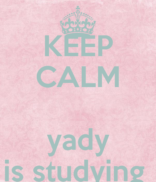 KEEP CALM  yady is studying