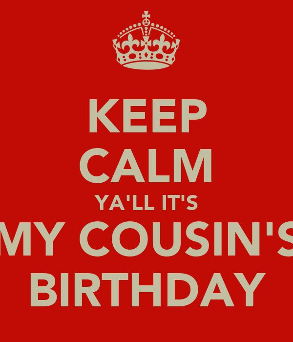 KEEP CALM YA'LL IT'S MY COUSIN'S BIRTHDAY