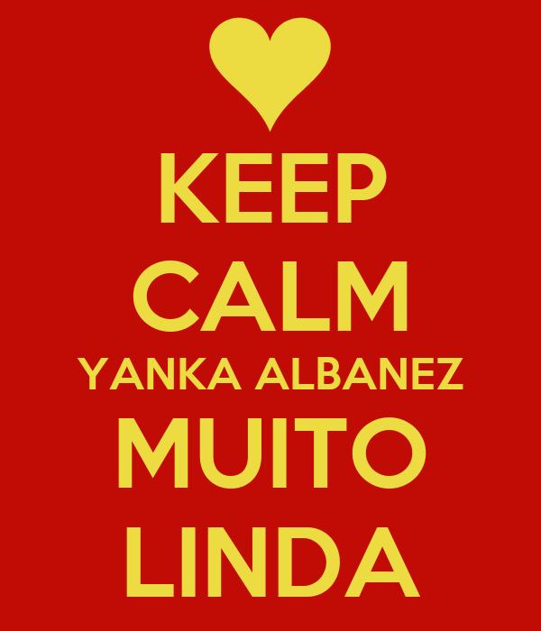 KEEP CALM YANKA ALBANEZ MUITO LINDA