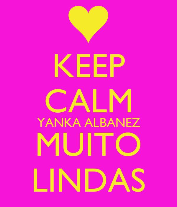 KEEP CALM YANKA ALBANEZ MUITO LINDAS