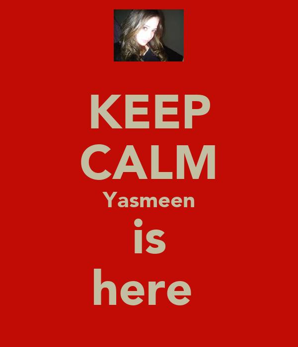 KEEP CALM Yasmeen is here