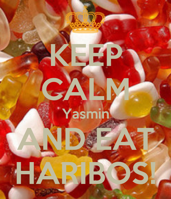 KEEP CALM Yasmin AND EAT HARIBOS!