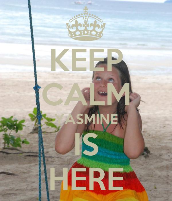 KEEP CALM YASMINE IS HERE