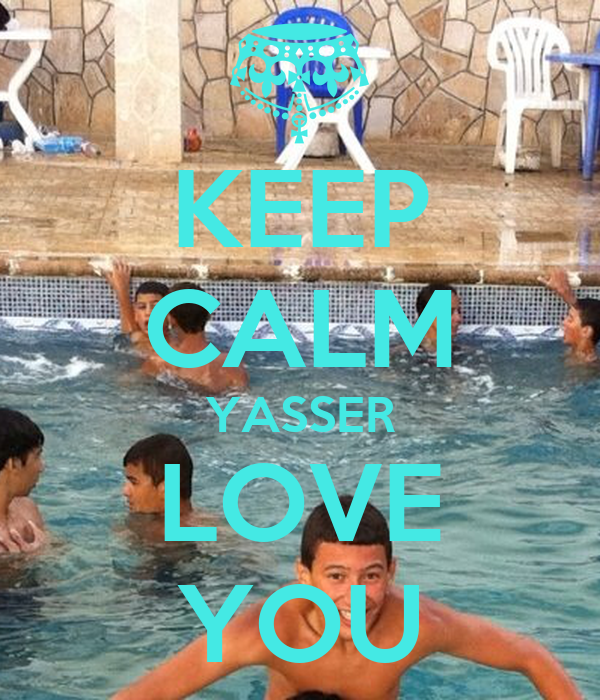 KEEP CALM YASSER LOVE YOU