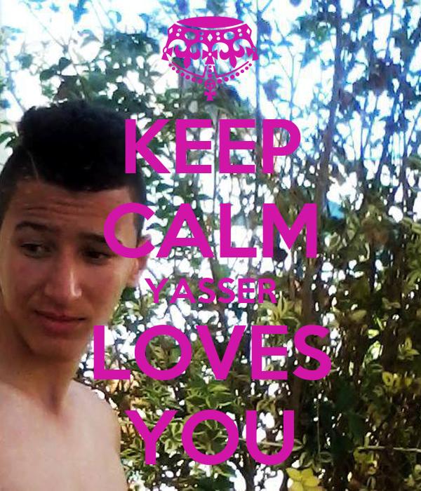 KEEP CALM YASSER LOVES YOU