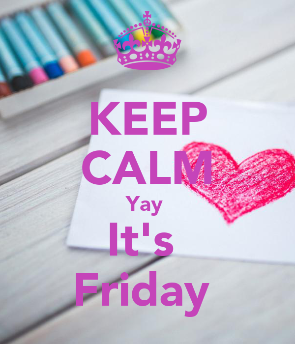 KEEP CALM Yay  It's  Friday