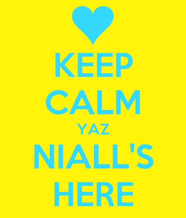 KEEP CALM YAZ NIALL'S HERE