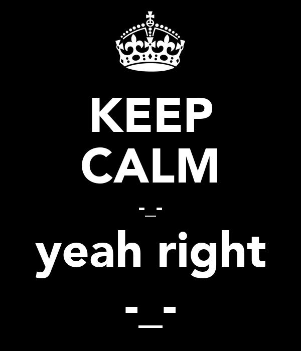 KEEP CALM -_- yeah right -_-