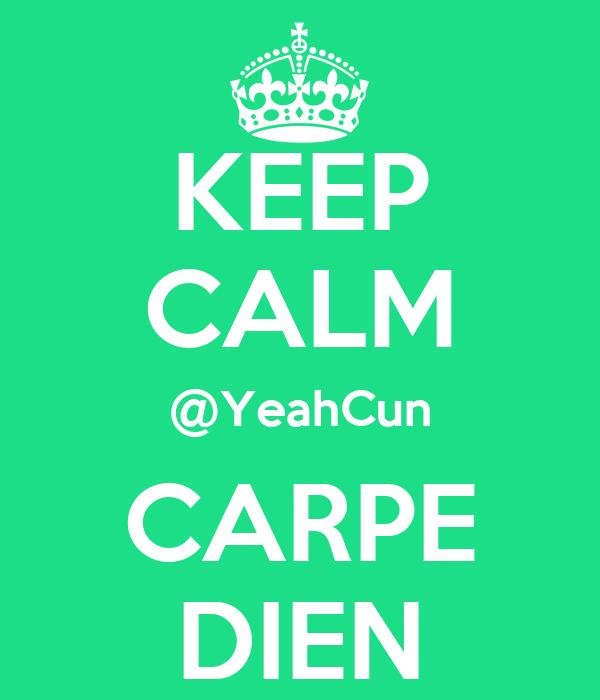 KEEP CALM @YeahCun CARPE DIEN