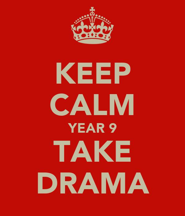 KEEP CALM YEAR 9 TAKE DRAMA