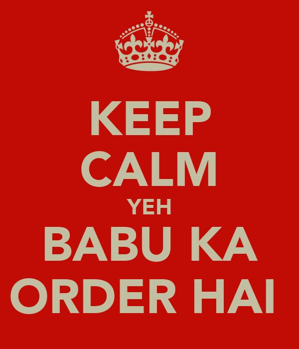 KEEP CALM YEH BABU KA ORDER HAI