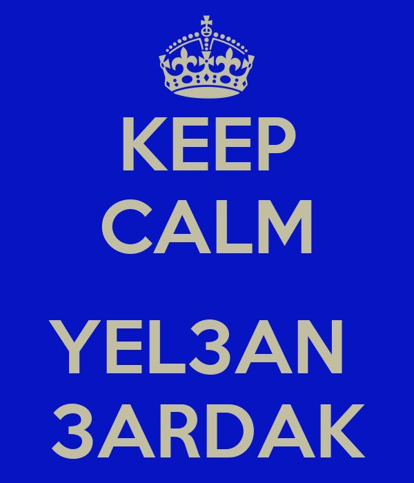 KEEP CALM  YEL3AN  3ARDAK