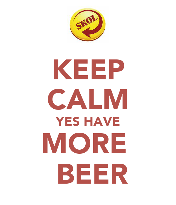 KEEP CALM YES HAVE MORE   BEER
