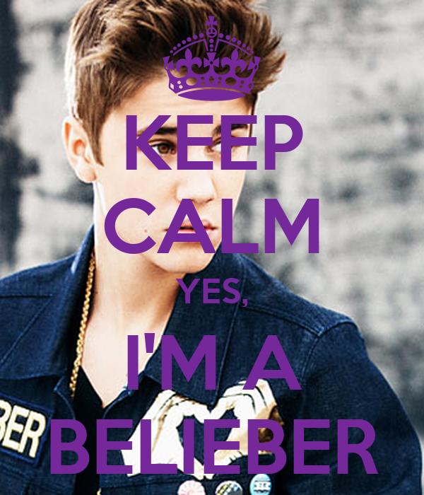 KEEP CALM YES, I'M A BELIEBER