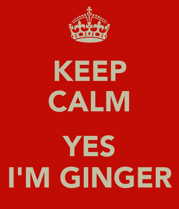 KEEP CALM  YES I'M GINGER