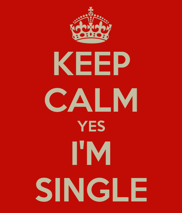 KEEP CALM YES I'M SINGLE