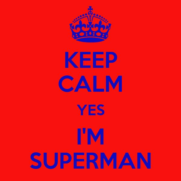 KEEP CALM YES I'M SUPERMAN