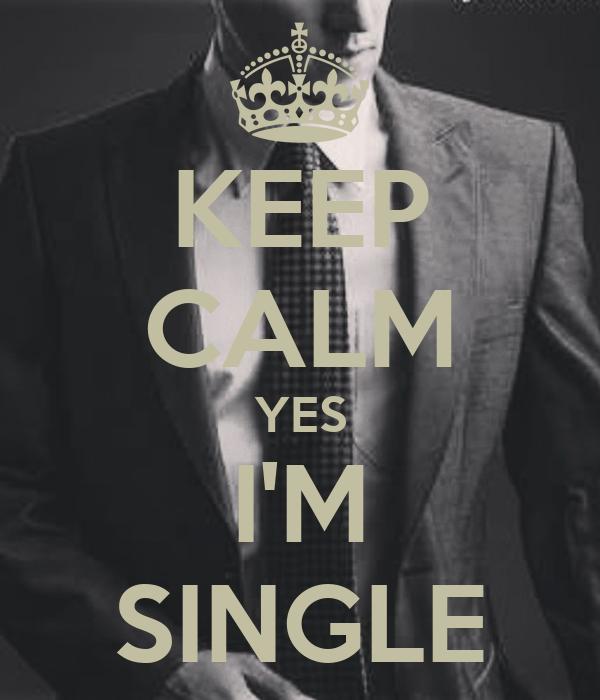 KEEP CALM YES I'M SINGLE