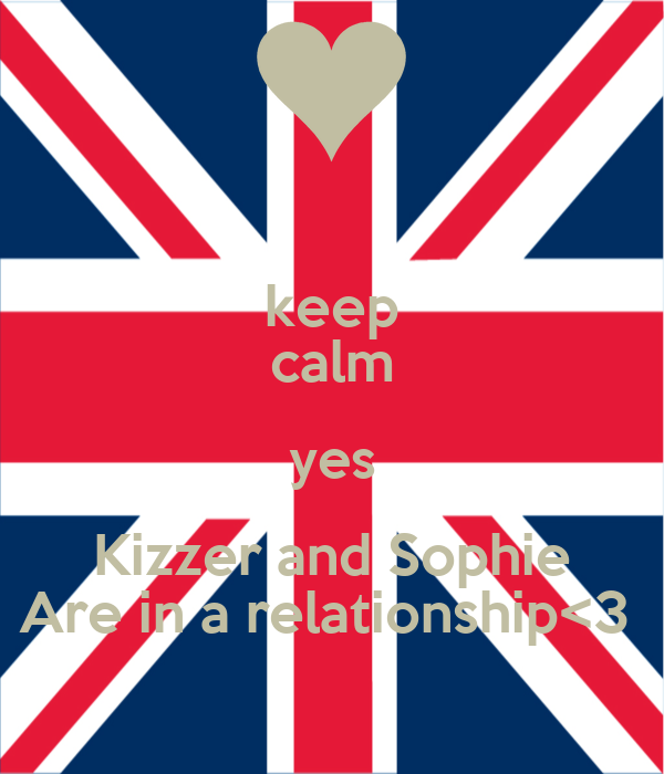 keep calm yes Kizzer and Sophie Are in a relationship<3