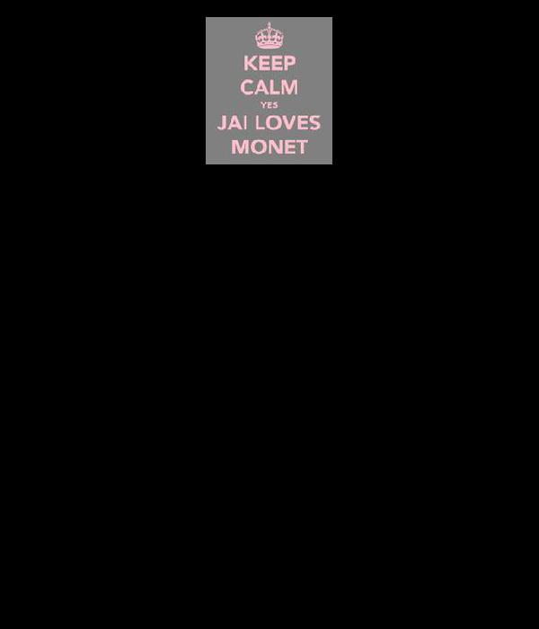 KEEP  CALM YES  MONET LOVES JAI MORE