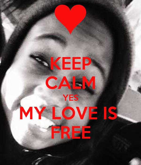 KEEP CALM YES MY LOVE IS  FREE